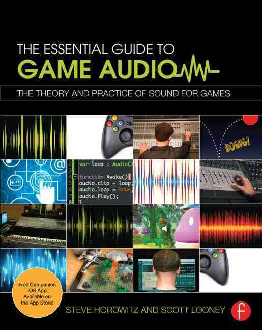 The Essential Guide to Game Audio By Horowitz, Steve/ Looney, Scott R.