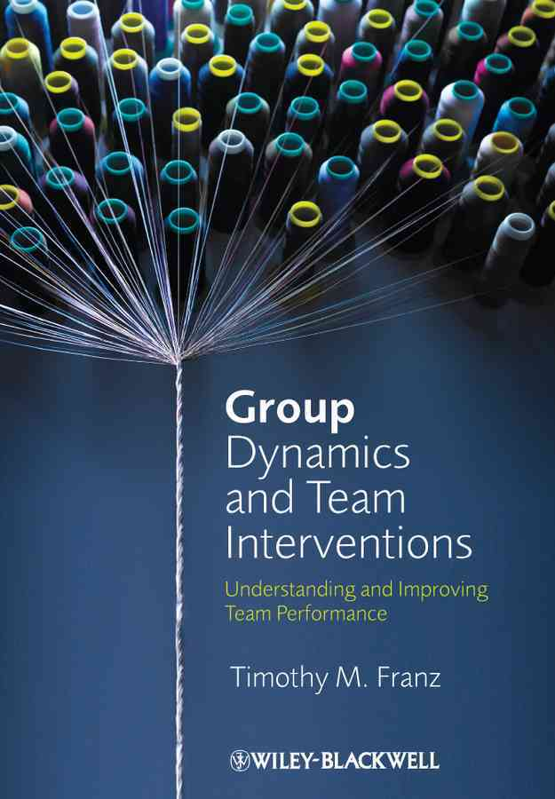 Group Dynamics and Team Interventions By Franz, Timothy M.